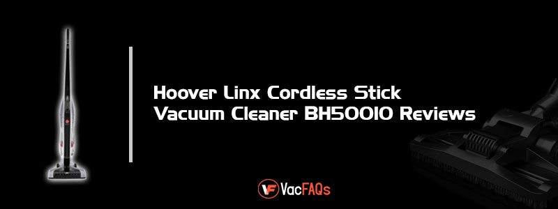 Hoover-Linx-Cordless-Stick-Vacuum-Cleaner-BH50010-Reviews-1