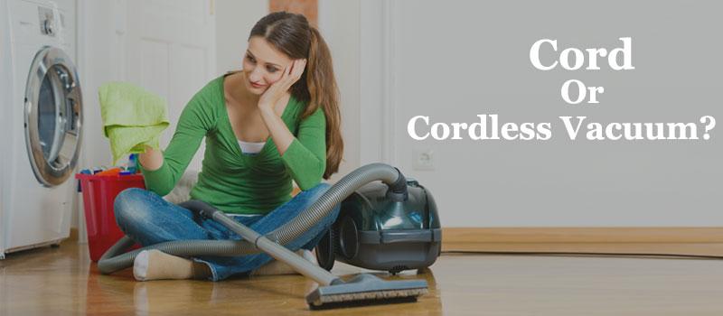 cord or cordless vacuum