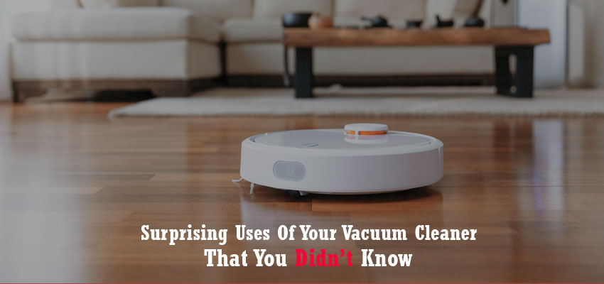 Surprising Uses Of Your Vacuum Cleaner